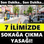 7 İlimizde Sokağa Çıkma Yasağı