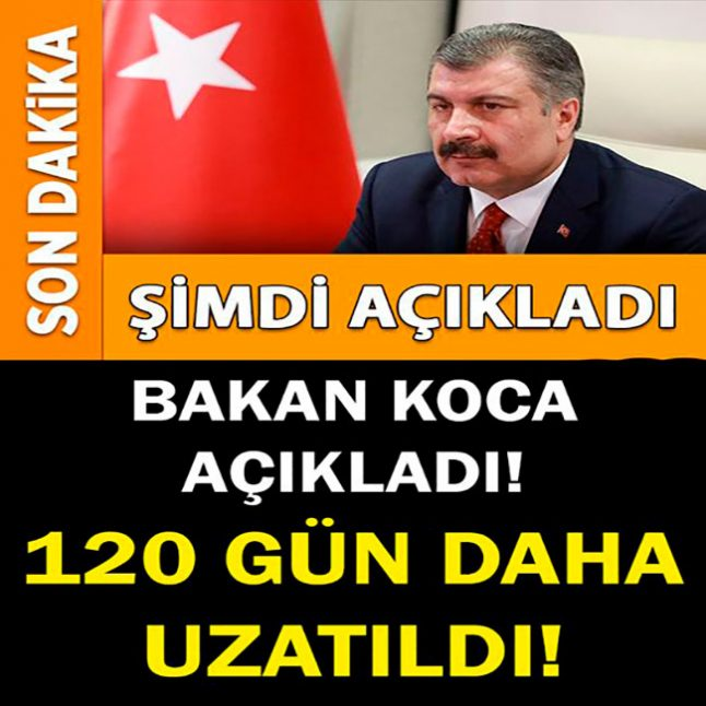 BAKAN KOCA'DAN HABER GELDİ! AZ ÖNCE AÇIKLADI! 120 GÜN DAHA UZATILDI