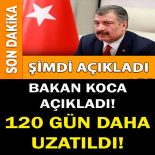 BAKAN KOCA'DAN HABER GELDİ! AZ ÖNCE AÇIKLADI. 120 GÜN DAHA UZATILDI